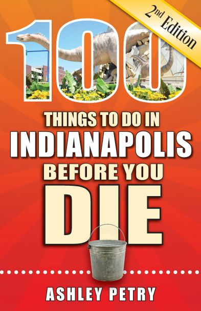 100 Things to Do in Indianapolis Before You Die, 2nd edition front cover